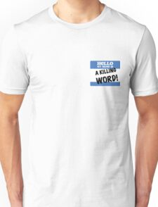 Hello, my name is A KILLING WORD! Unisex T-Shirt