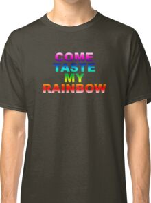 Come Taste My Rainbow Classic T-Shirt