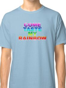 Come Taste My Rainbow Classic T-Shirt