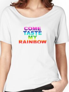 Come Taste My Rainbow Women's Relaxed Fit T-Shirt
