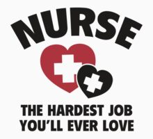 Nurse The Hardest Job You'll Ever Love by BrightDesign
