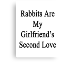 Rabbits Are My Girlfriend's Second Love  Canvas Print