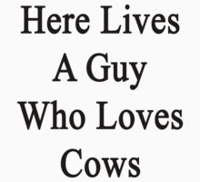 Here Lives A Guy Who Loves Cows by supernova23