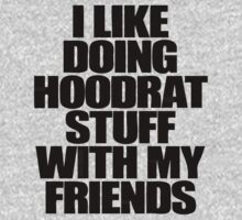 i like doing hoodrat stuff with my friends by 1453k