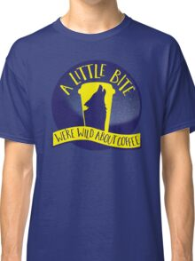 A LITTLE BITE CAFE We're WILD about coffee (funny shifter quote) Classic T-Shirt