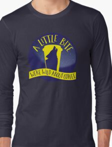 A LITTLE BITE CAFE We're WILD about coffee (funny shifter quote) Long Sleeve T-Shirt