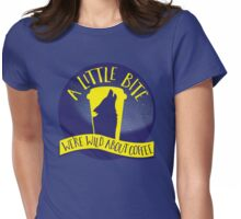 A LITTLE BITE CAFE We're WILD about coffee (funny shifter quote) Womens Fitted T-Shirt
