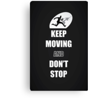 Keep Moving and Don't Stop Quotes (Black and White) Canvas Print