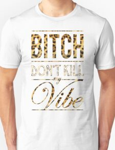 Bitch don't kill my vibe - Cheetah Print Unisex T-Shirt