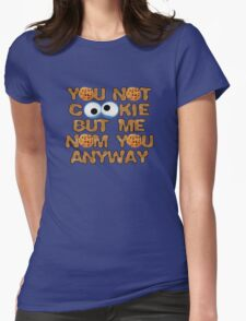 You Not Cookie.... Womens Fitted T-Shirt