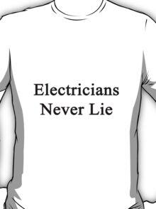 Electricians Never Lie  T-Shirt