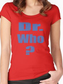 Dr. Who? Women's Fitted Scoop T-Shirt