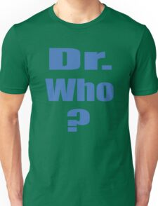 Dr. Who? Unisex T-Shirt