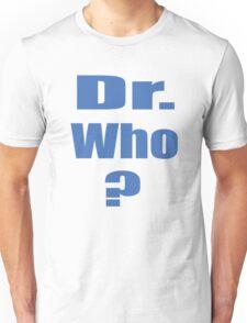 Dr. Who? Unisex T-Shirt