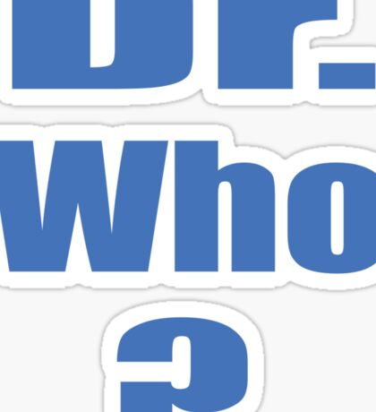 Dr. Who? Sticker