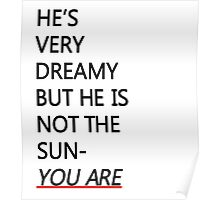 He's not the sun, you are Poster