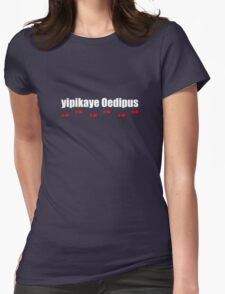 Yipikaye Oedipus (White Text) Womens Fitted T-Shirt