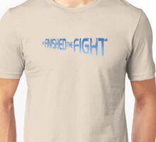 I've Finished The Fight Unisex T-Shirt