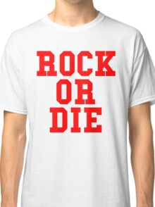 Rock Or Die Classic T-Shirt