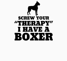 Screw Your Therapy I Have A Boxer Unisex T-Shirt