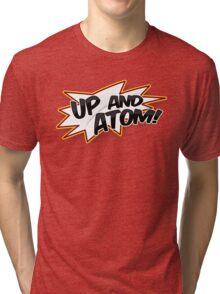 UP AND ATOM! Tri-blend T-Shirt