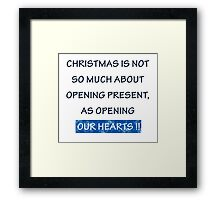 Christmas Is Not So Much About Opening Present, As Opening Our Hearts!! - Tshirts & Accessories Framed Print