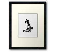 Dance v Life Framed Print