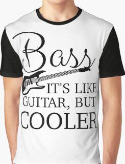 BASS - IT'S LIKE GUITAR, BUT COOLER Graphic T-Shirt