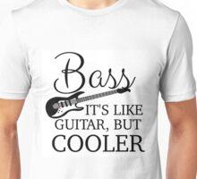 BASS - IT'S LIKE GUITAR, BUT COOLER Unisex T-Shirt