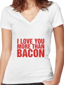 I Love You More Than Bacon, I Swear I Do!! Women's Fitted V-Neck T-Shirt