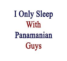 I Only Sleep With Panamanian Guys  Photographic Print