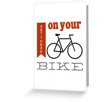 Get there on your bike Greeting Card