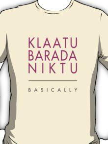 Klaatu Barada Niktu..... Basically T-Shirt