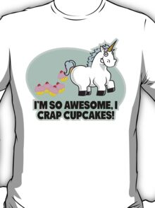 I'm So Awesome I Crap Cupcakes T-Shirt