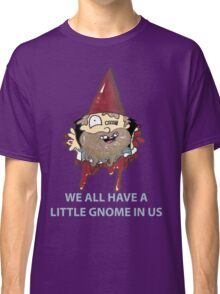 theres a little gnome in all of us caption Classic T-Shirt