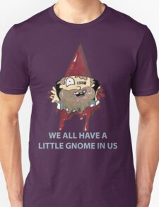 theres a little gnome in all of us caption Unisex T-Shirt