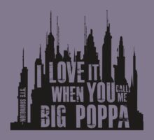 ...Call Me Big Poppa (Notorious BIG) Quotable (for light shirts) by Bob Buel