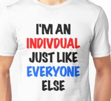 I'm an individual just like everyone else Unisex T-Shirt
