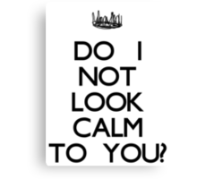 Do I Not Look Calm To You? -Black Canvas Print