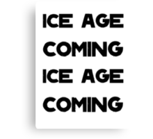 Ice Age Coming -Black Canvas Print