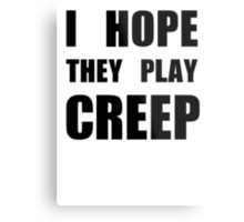I hope they play CREEP- Black Metal Print