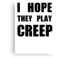 I hope they play CREEP- Black Canvas Print