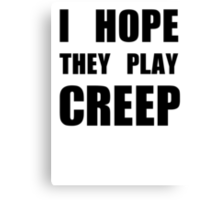 I hope they play CREEP- Black Canvas Print