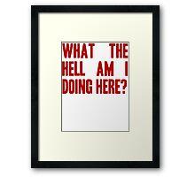 What The Hell Am I Doing Here? -Headline Framed Print