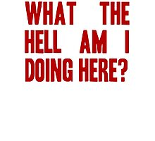 What The Hell Am I Doing Here? -Headline Photographic Print