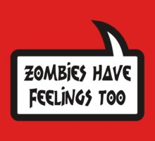 ZOMBIES HAVE FEELINGS TOO by Bubble-Tees.com by Bubble-Tees