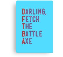 Darling, Fetch the Battle Axe (DFTBA) Canvas Print