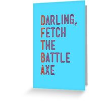 Darling, Fetch the Battle Axe (DFTBA) Greeting Card