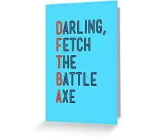 Darling, Fetch the Battle Axe (DFTBA) Greeting Card