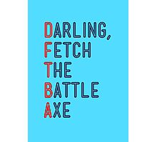 Darling, Fetch the Battle Axe (DFTBA) Photographic Print